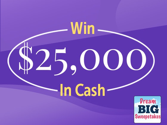 Dream Big Sweepstakes - $25,000 Cash Prize sweepstakes