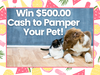 $500.00 Cash to Pamper Your Pet sweepstakes
