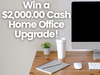 $2,000.00 Cash Home Office Upgrade sweepstakes