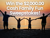 $2,000.00 Cash Family Fun Sweepstakes sweepstakes