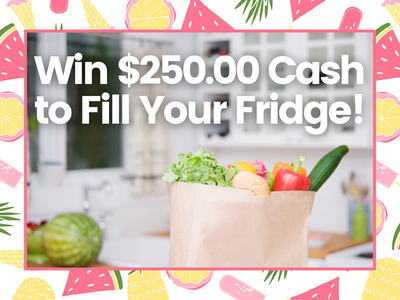 $250.00 Cash to Fill Your Fridge! sweepstakes