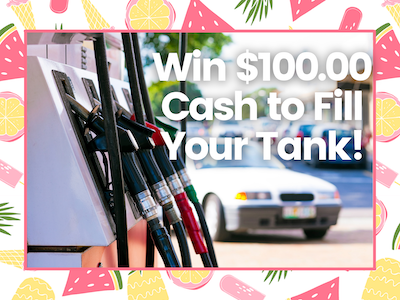 $100.00 Cash to Fill Your Tank! sweepstakes