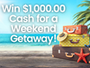 $1,000.00 Cash for a Weekend Getaway! sweepstakes