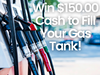 $150.00 Cash to Fill Your Gas Tank! sweepstakes