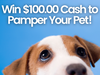 $100.00 Cash to Pamper Your Pet! sweepstakes