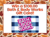 $100.00 Bath & Body Works Gift Card!  sweepstakes
